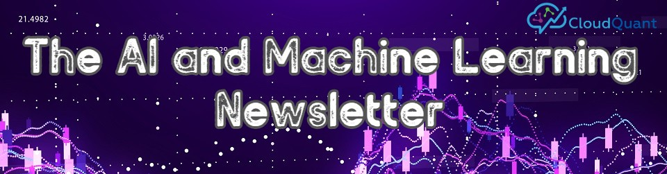The Artificial Intelligence and Machine Learning Newsletter by CloudQuant